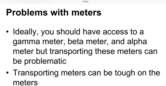 Camp NRC saying no portable Meters for alpha, beta, gamma